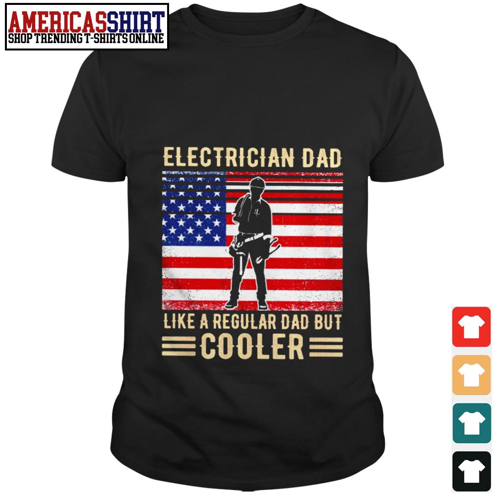 Electrician dad like a regular dad but cooler American flag shirt