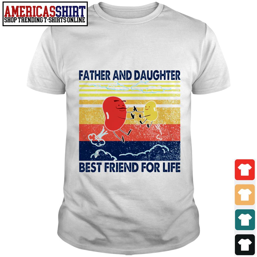 Father and daughter best friend for life vintage shirt