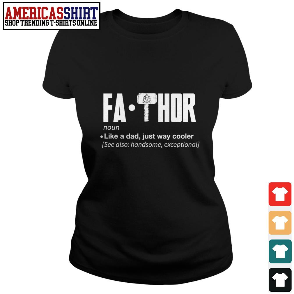 Fathor like a dad just way cooler see also handsome exceptional Ladies Tee