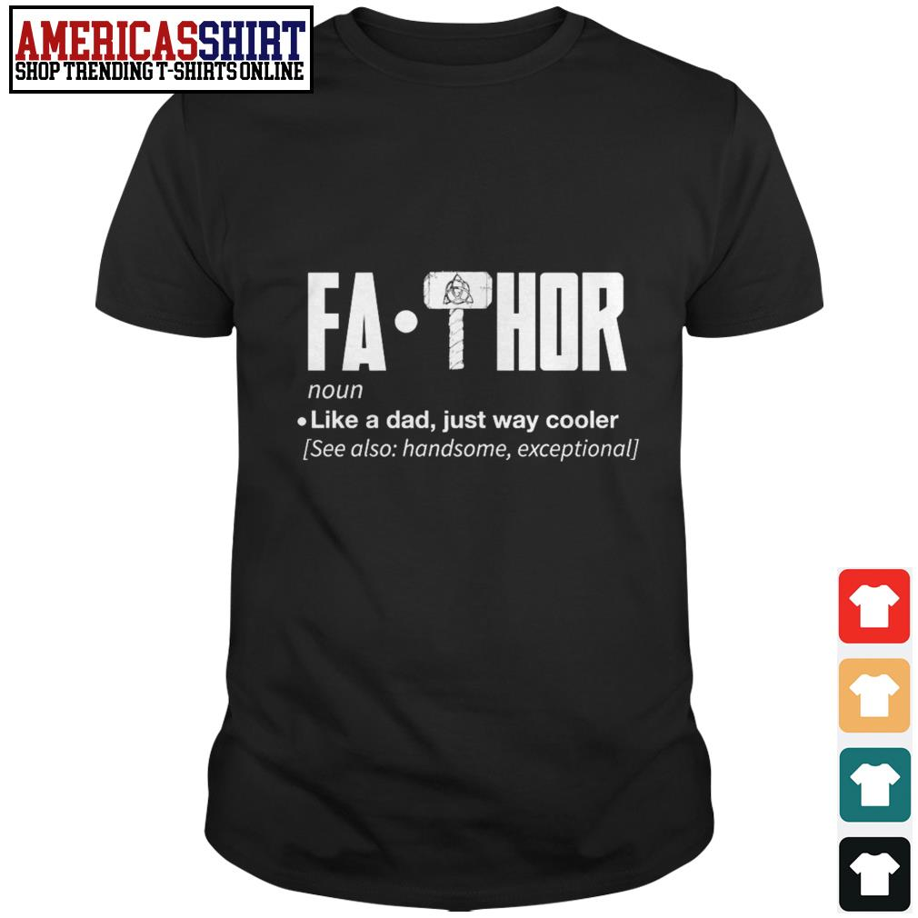 Fathor like a dad just way cooler see also handsome exceptional shirt