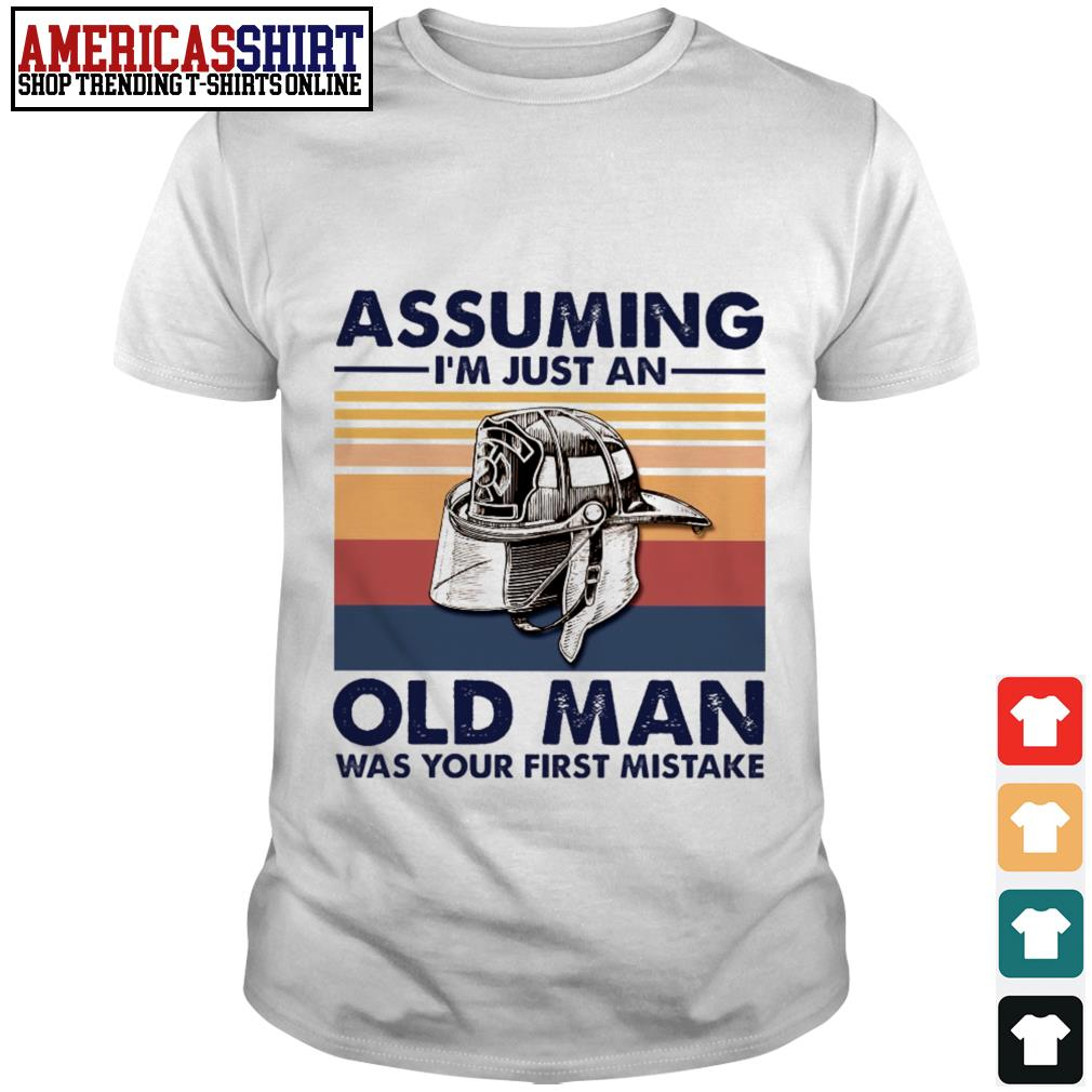 Firefighter hat assuming I'm just an old man was your first mistake vintage shirt