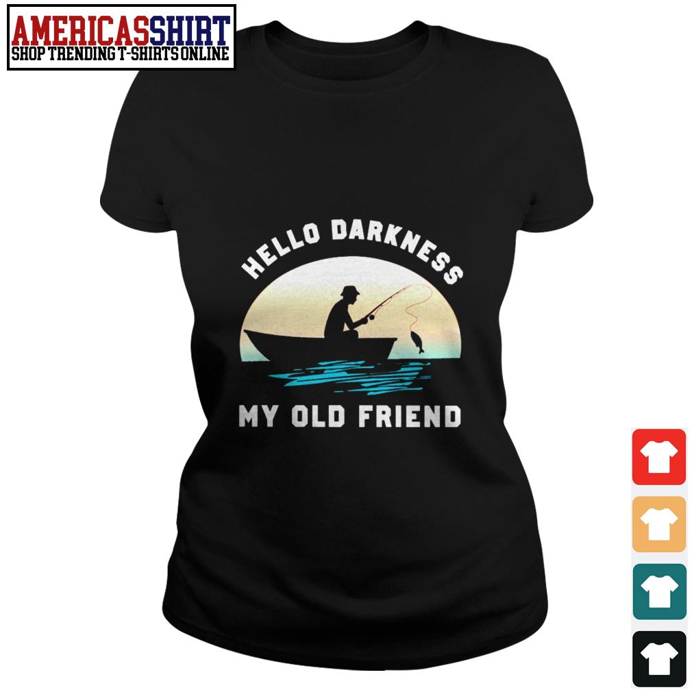 Fishing hello darkness my old friend Ladies Tee