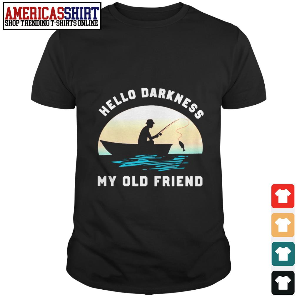 Fishing hello darkness my old friend shirt