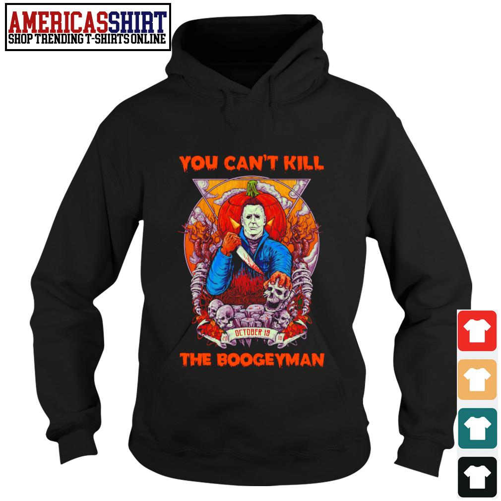 Halloween Michael Myers you can't kill October is 2018 the boogeyman s hoodie