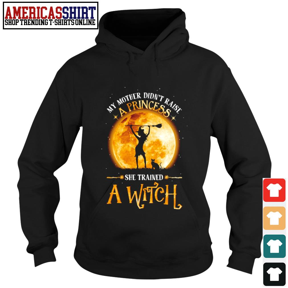 Halloween my mother didn't raise a princess she trained a witch s hoodie