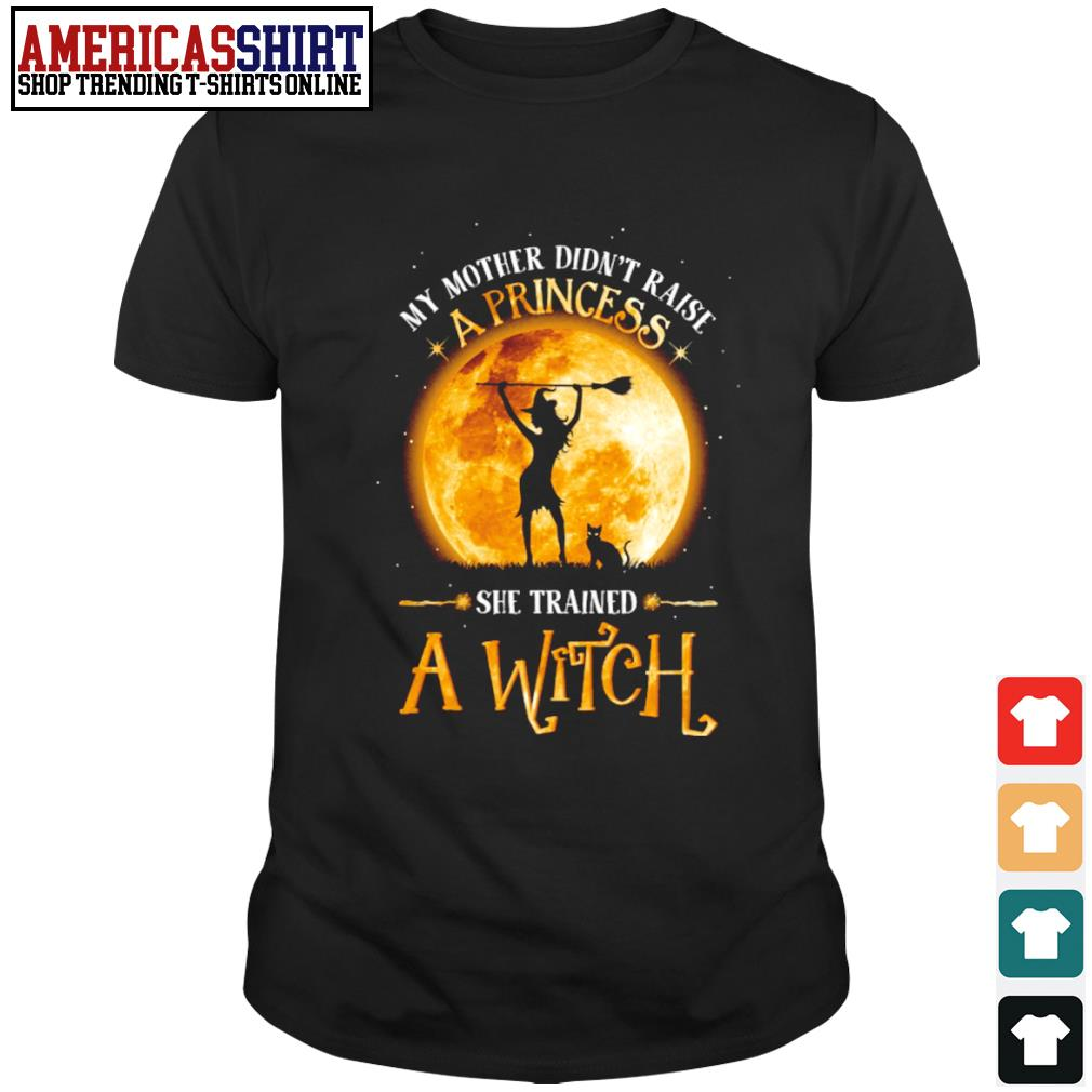 Halloween my mother didn't raise a princess she trained a witch shirt