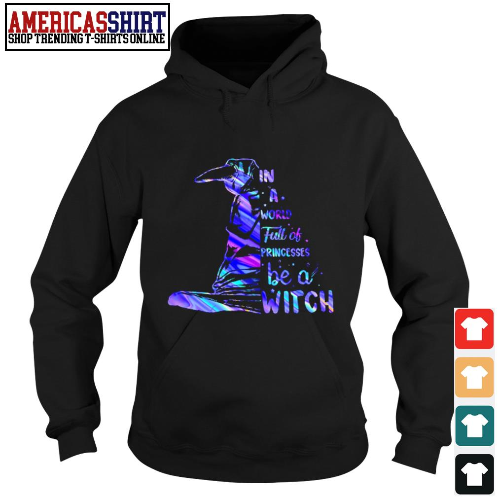 Halloween witch in a world full of princesses be a witch s hoodie