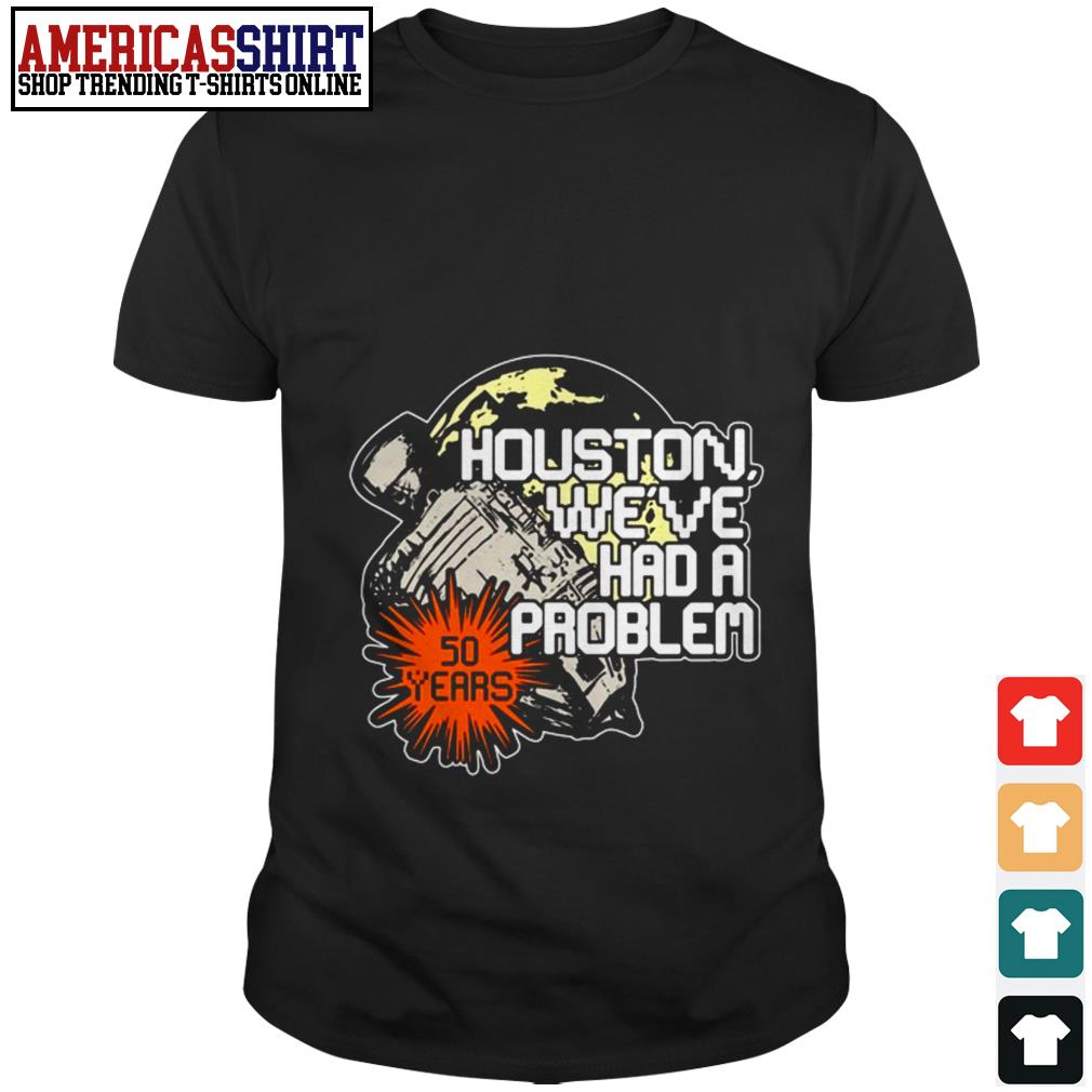 Houston we've had a problem 50 years shirt
