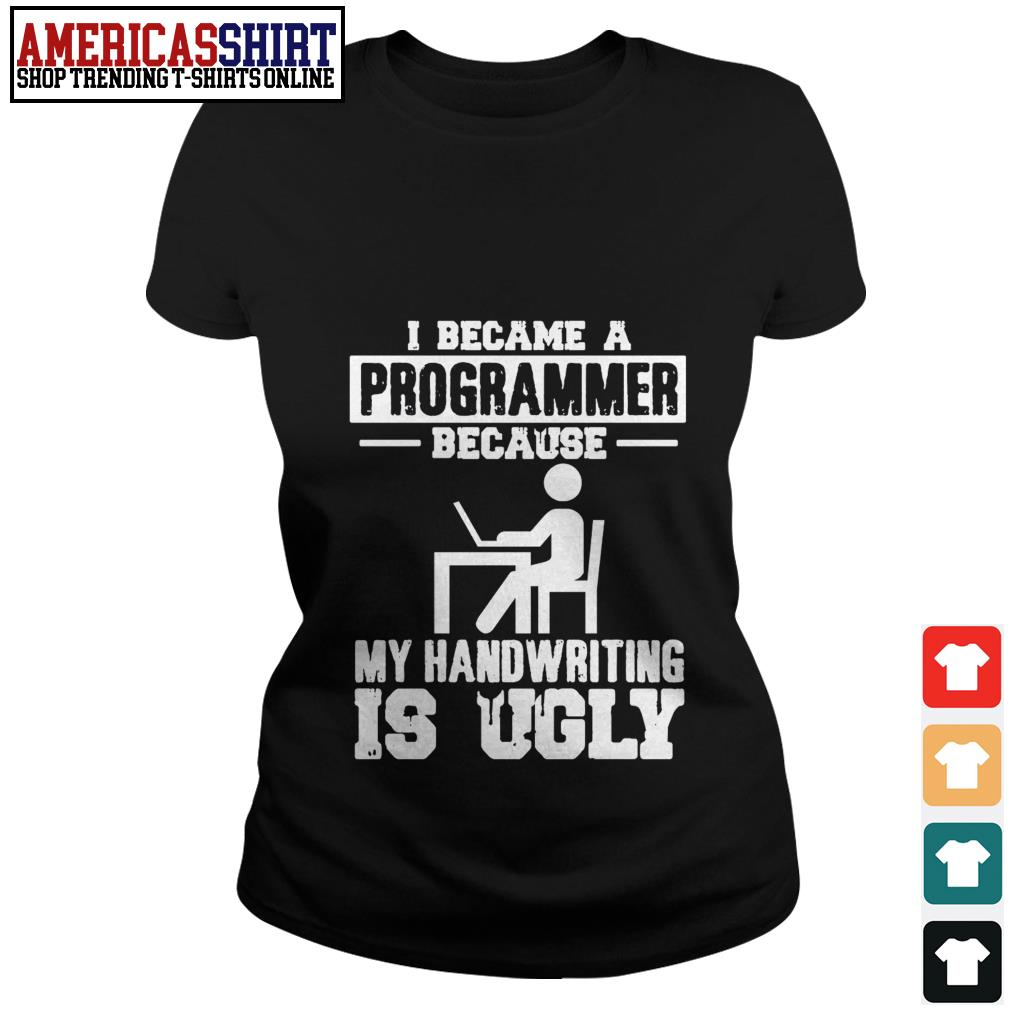 I became a programmer because my handwriting is ugly Ladies Tee