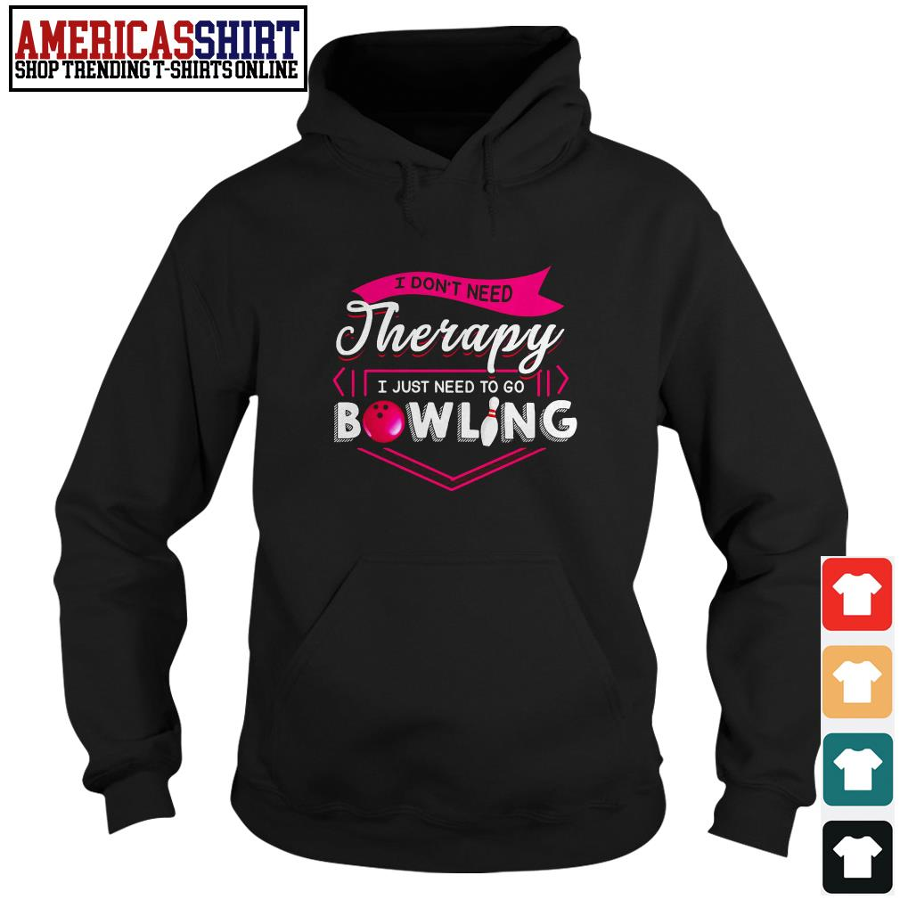 I don't therapy I just need to go bowling Hoodie