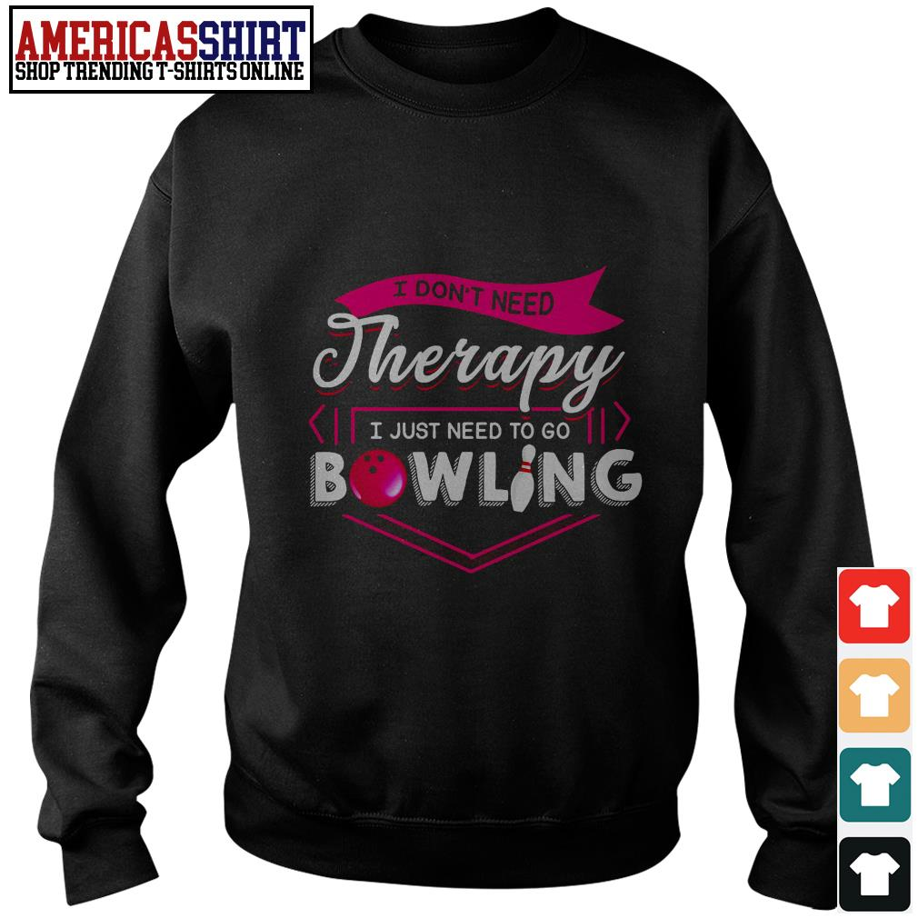 I don't therapy I just need to go bowling Sweater