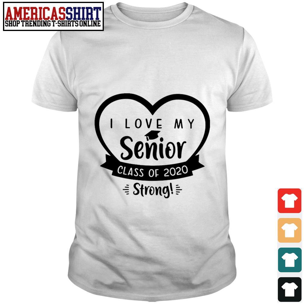I love my senior class of 2020 strong shirt