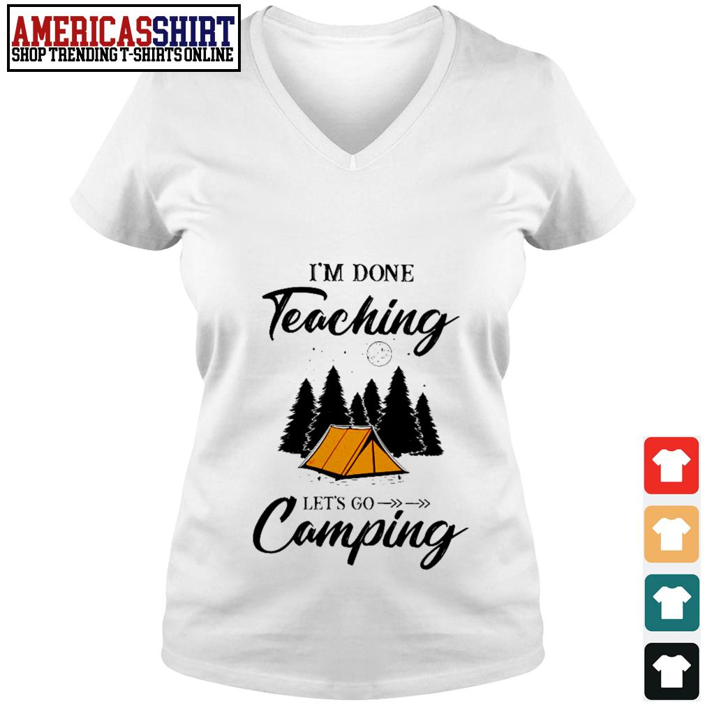 I'm done teaching let's go camping V-neck T-shirt