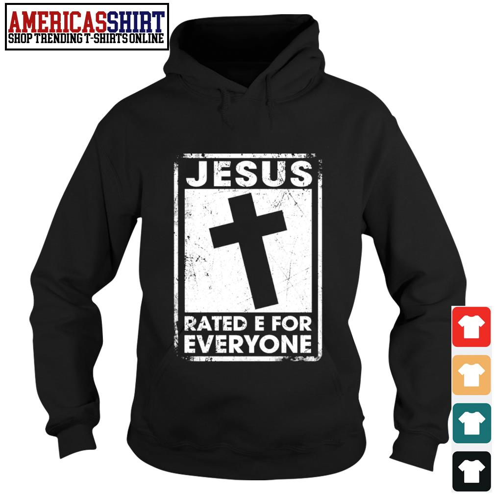 Jesus rated e for everyone s hoodie