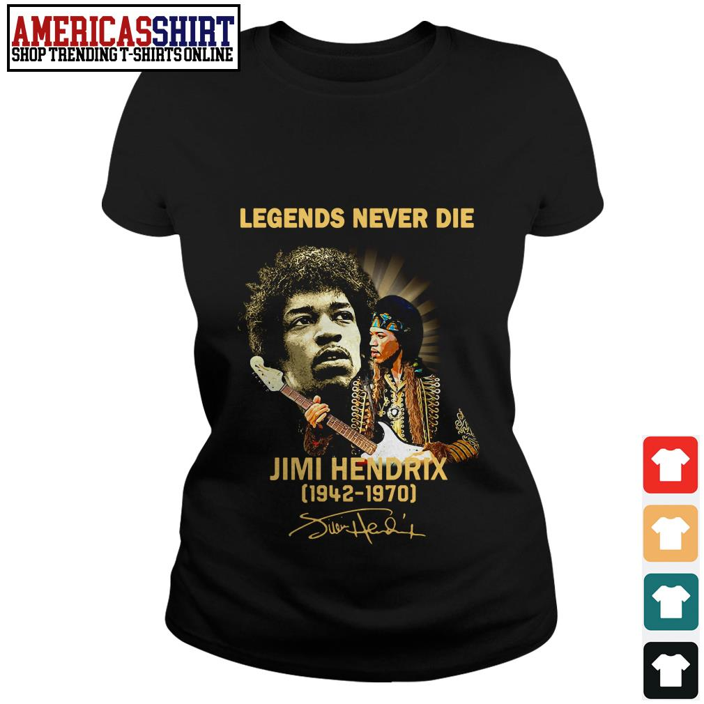 Legends never die Jimi Hendrix 1942 1970 signature Ladies Tee