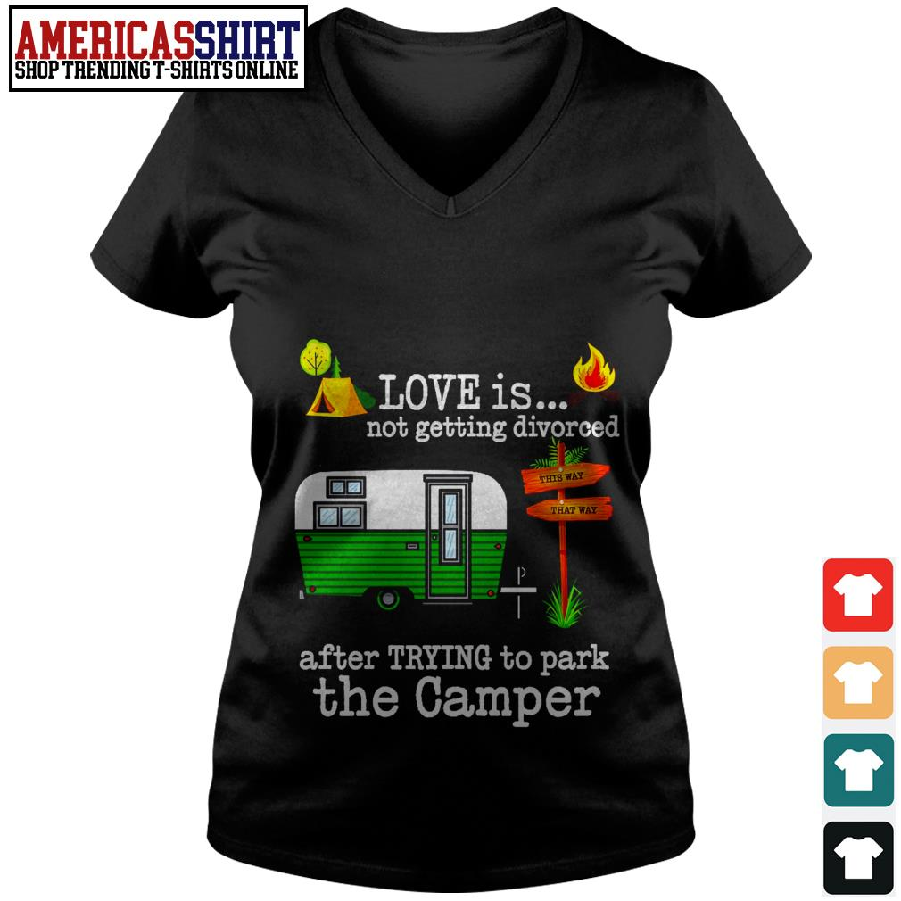 Love is not getting divorced after trying to park the camper V-neck T-shirt