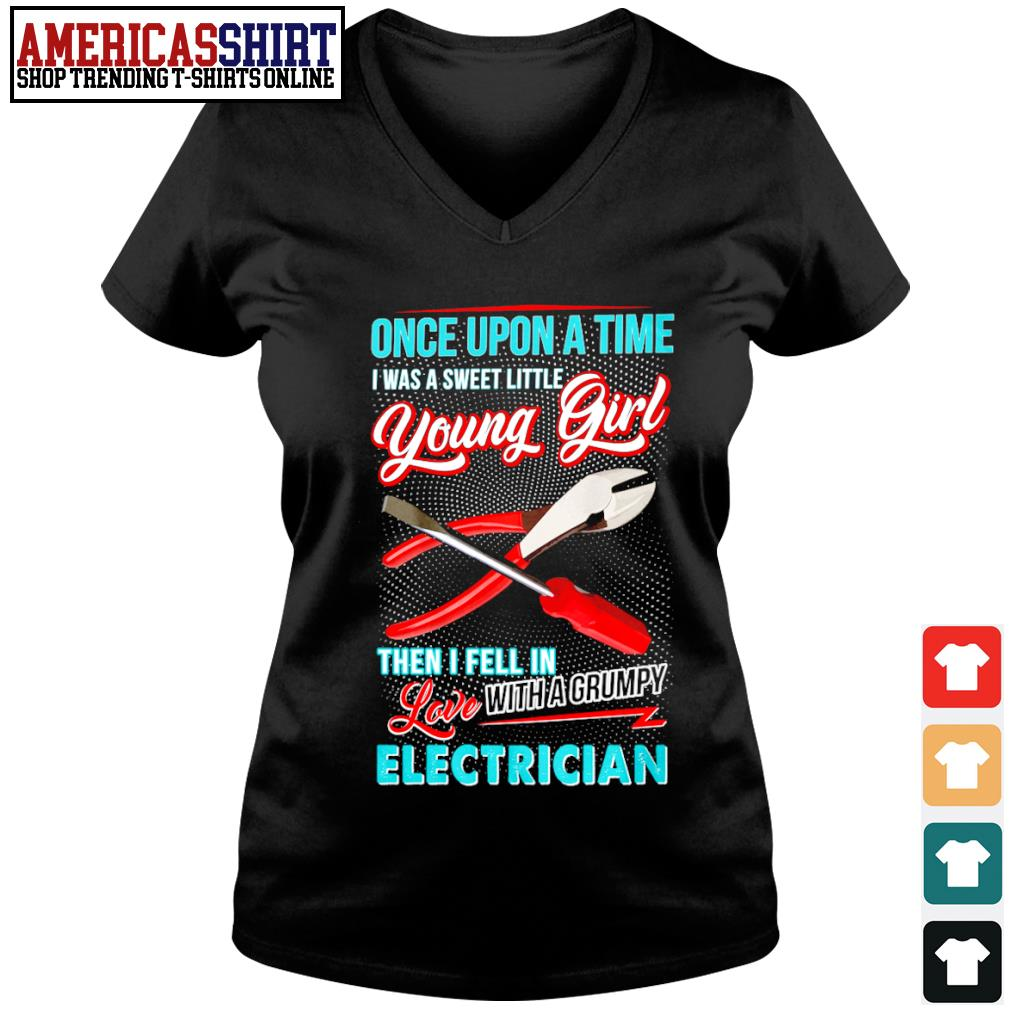 Once upon a time I was a sweet little young girl then I fell in love with a grumpy electrician s v-neck t-shirt