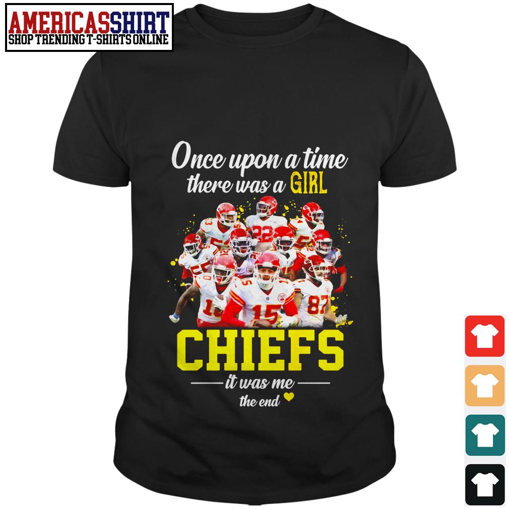 Once upon a time there was a girl Kansas City Chiefs it was me the end shirt