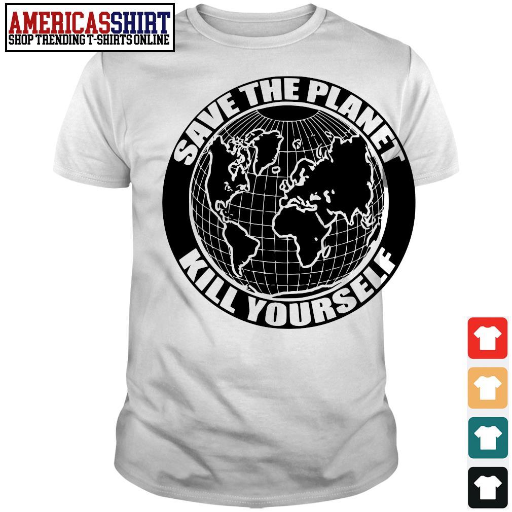 Save the Planet kill yourself shirt