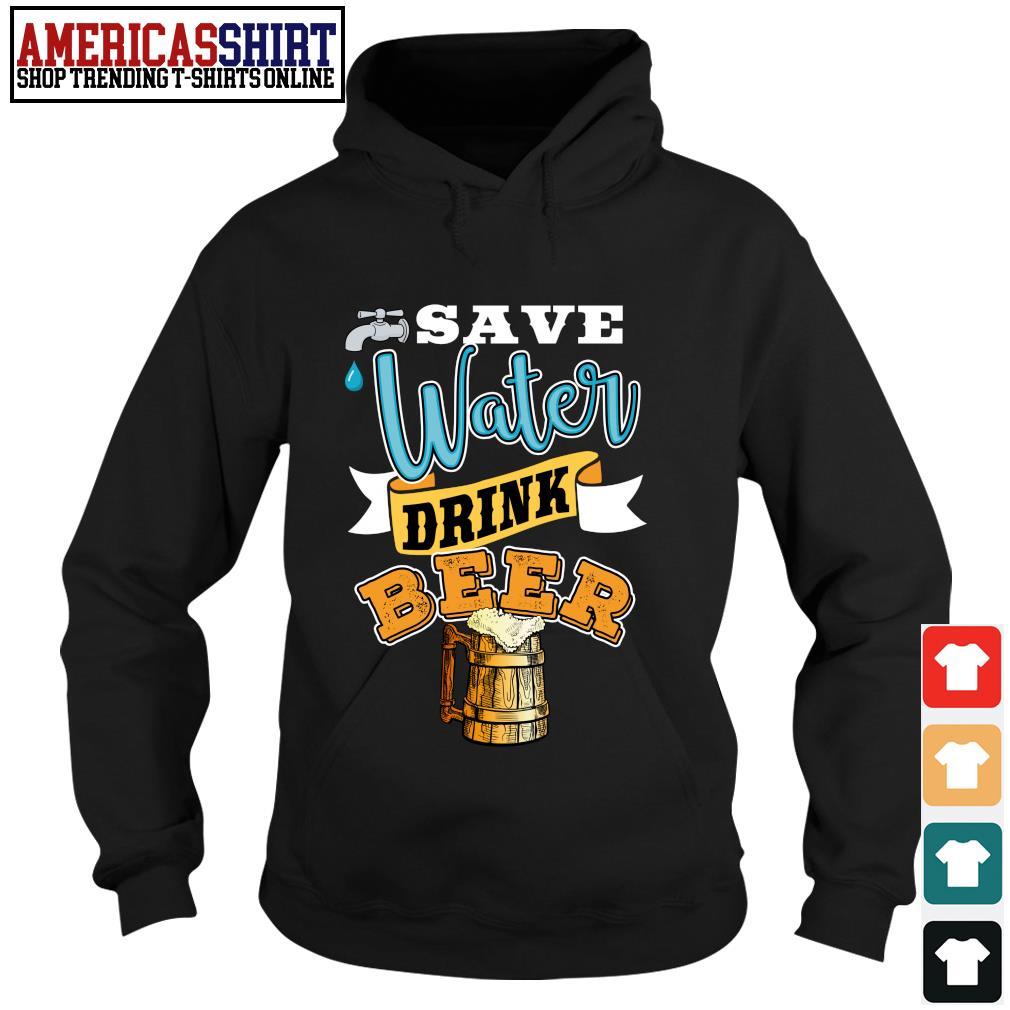 Save water drink beer s hoodie